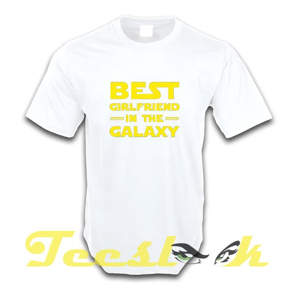 Best Girlfriend in the Galaxy tees shirt