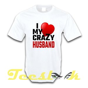 I Love My Crazy Husband tees shirt