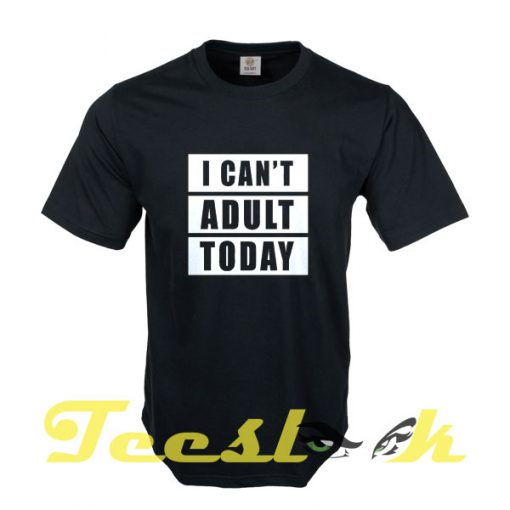 I can't Adult Today tees shirt