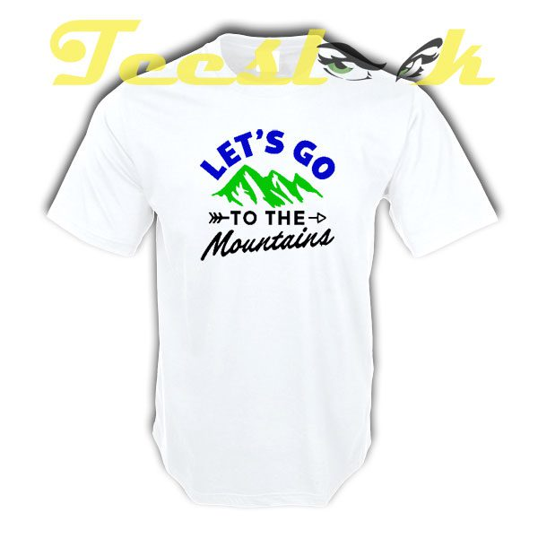 Lets Go To The Mountains tees shirt