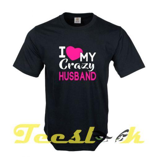 Love My Crazy Husband tees shirt