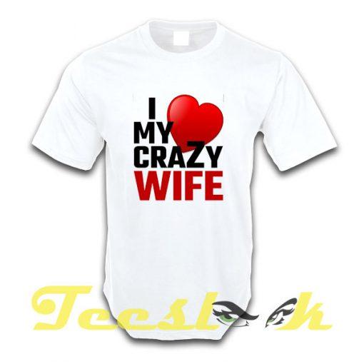 Love My Crazy Wife tees shirt