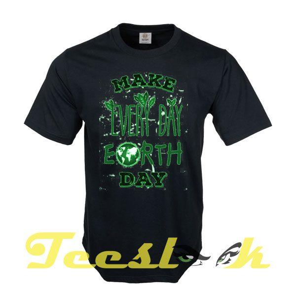 Make Every Day Earth Day B tees shirt