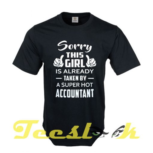 Sorry This Girl Is Already Taken By A Super Hot Accountant tees shirt