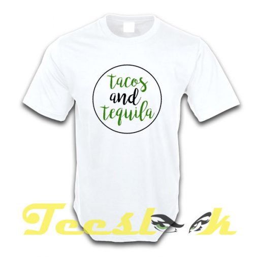 Tacos And Tequila tees shirt