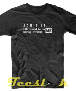 Admit It tees shirt