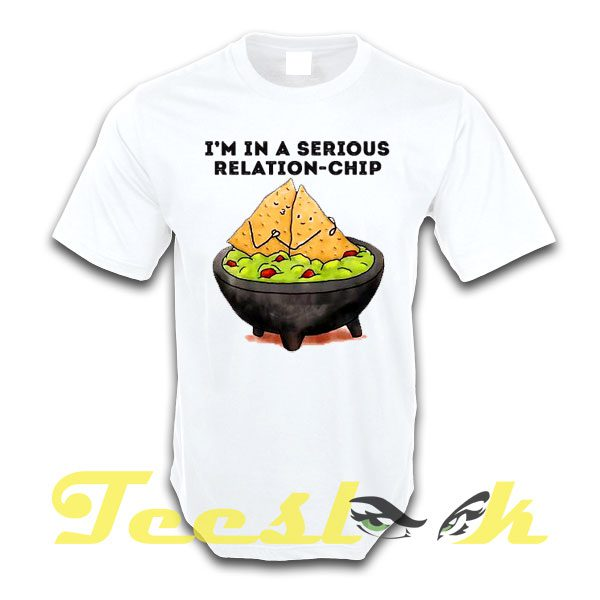 Im in a Serious Relation Chip tees shirt