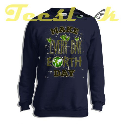 Sweatshirt Make Every Day Earth Day
