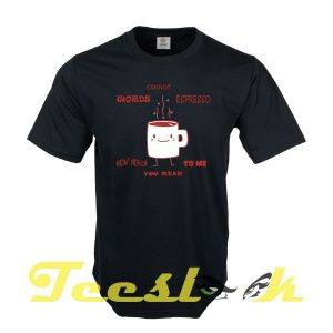 Words Cannot Espresso tees shirt