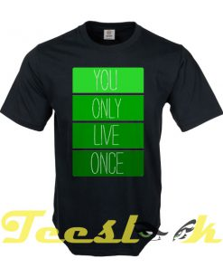 You Only Live Once tees shirt