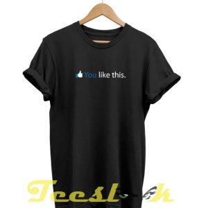 Like This tees shirt