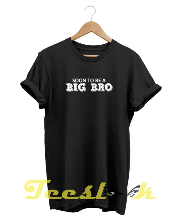 Soon Bro tees shirt