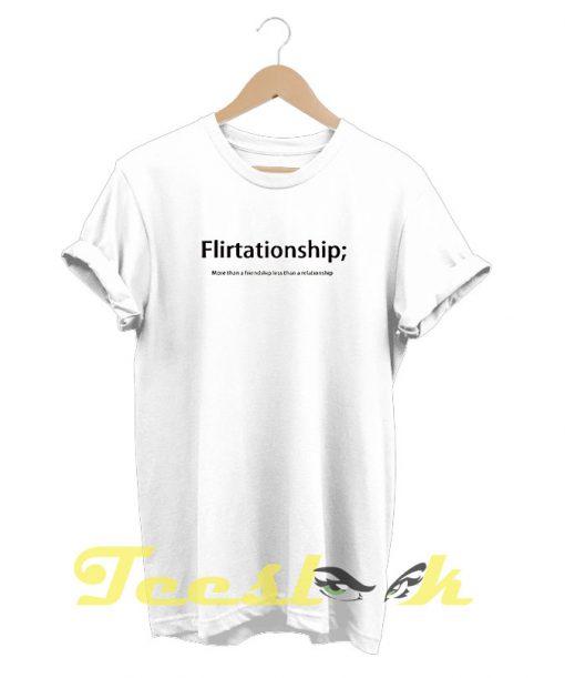 Flirtationship tees shirt