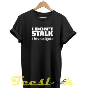 I Don't Stalk tees shirt