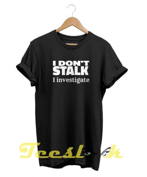 I Don't Stalk tees shirt