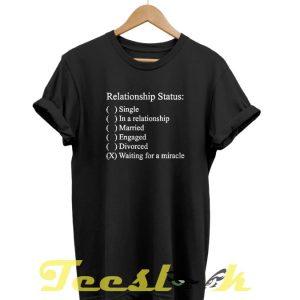 Realtionship Status tees shirt