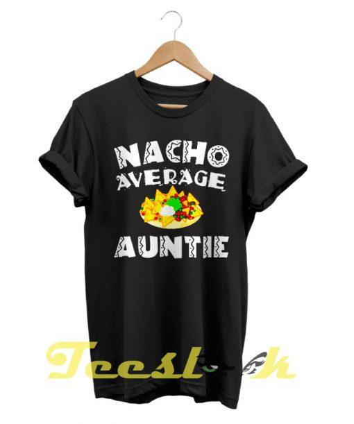 Nacho Average Auntie tees shirt