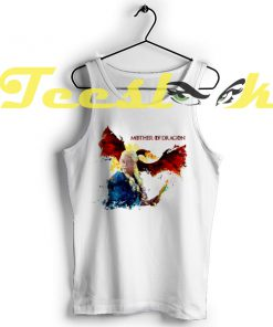 Tank Top Daenerys Targaryen Mother of Dragons