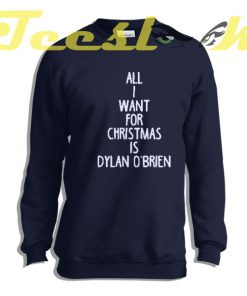 Sweatshirt All I Want For Christmas is Dylan O'Brien