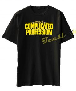 A Complicated Profession tees shirt