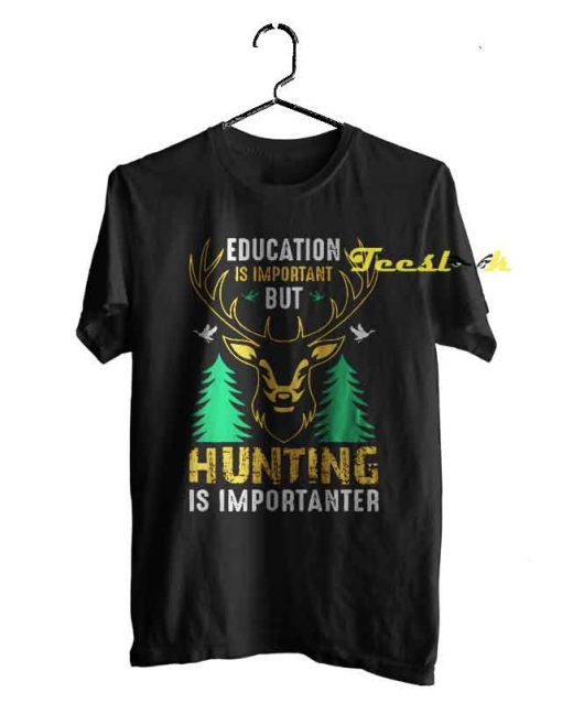 Education Is Important But Hunting Is Importanter Tee shirt