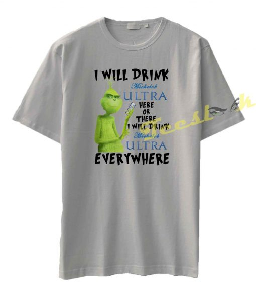 Grinch I will drink Michelob Ultra everywhere Tee shirt