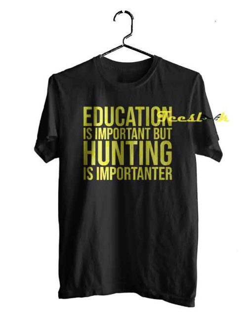 Hunting Is Importanter Tee shirt