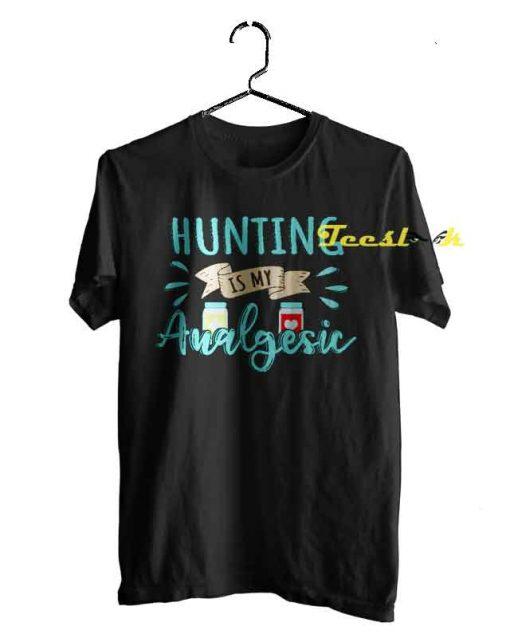 Hunting is my Analgesic Tee shirt